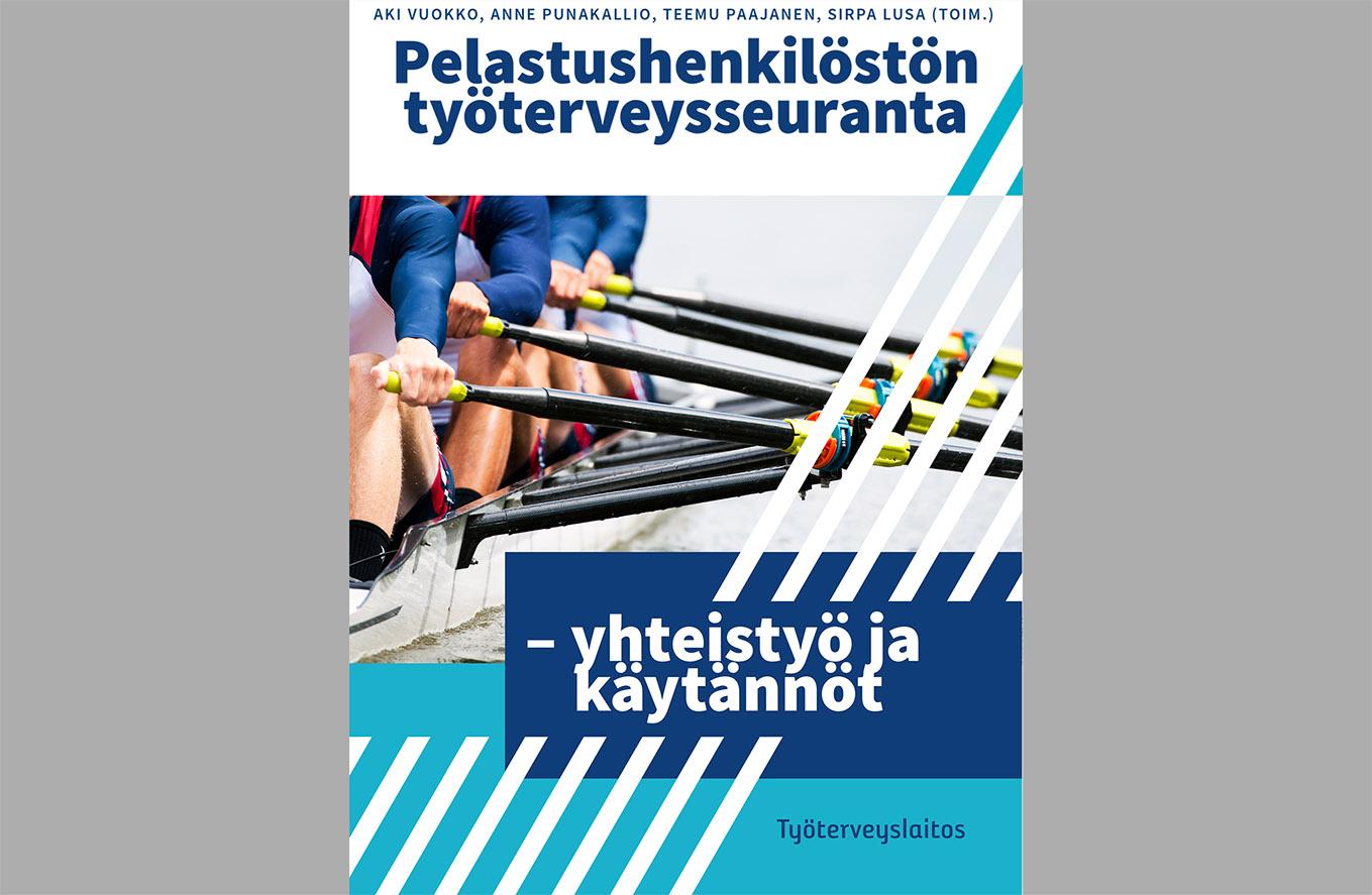 Pelastushenkilöstön työterveysseuranta: yhteistyö ja käytännöt. Julkaisija: Työterveyslaitos